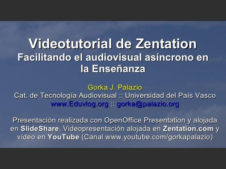 Videotutorial de Zentation Facilitando el audiovisual asíncrono en la Enseñanza Gorka J. Palazio Cat. de Tecnología Audiov...