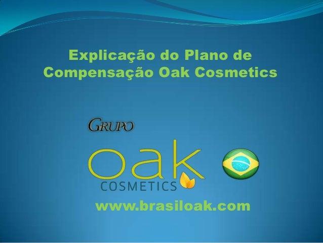 Explicação do Plano deCompensação Oak Cosmetics     www.brasiloak.com