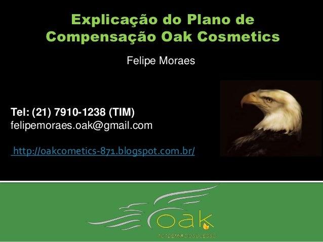 Explicação do Plano de      Compensação Oak Cosmetics                        Felipe MoraesTel: (21) 7910-1238 (TIM)felipem...