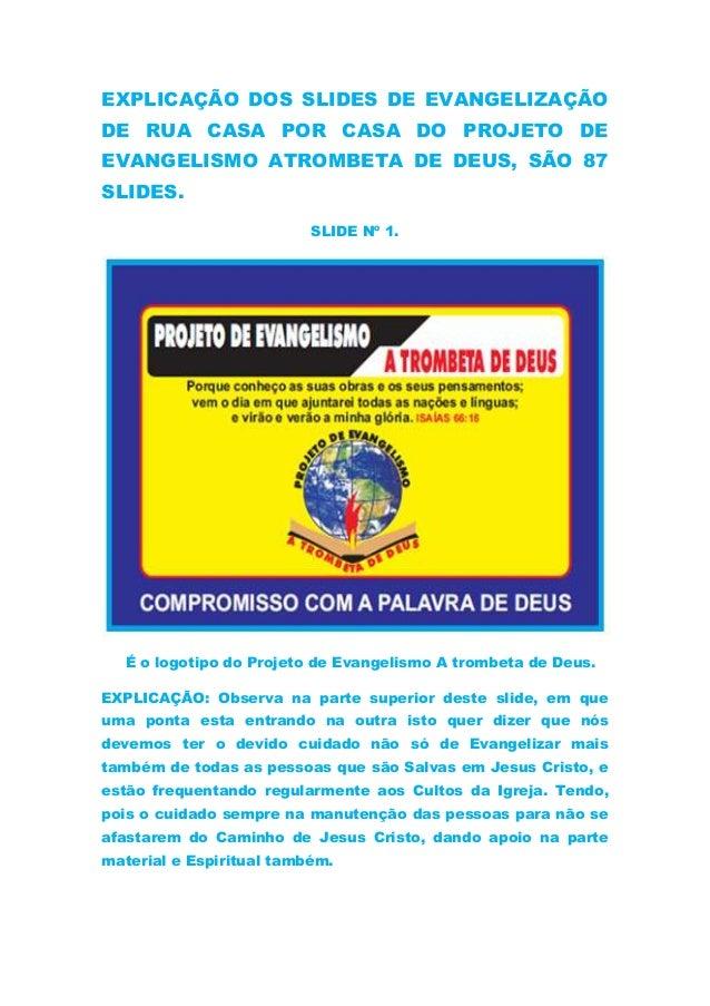 EXPLICAÇÃO DOS SLIDES DE EVANGELIZAÇÃODE RUA CASA POR CASA DO PROJETO DEEVANGELISMO ATROMBETA DE DEUS, SÃO 87SLIDES.SLIDE ...