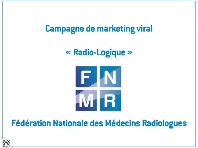 Campagne de marketing viral « Radio-Logique » Fédération Nationale des Médecins Radiologues