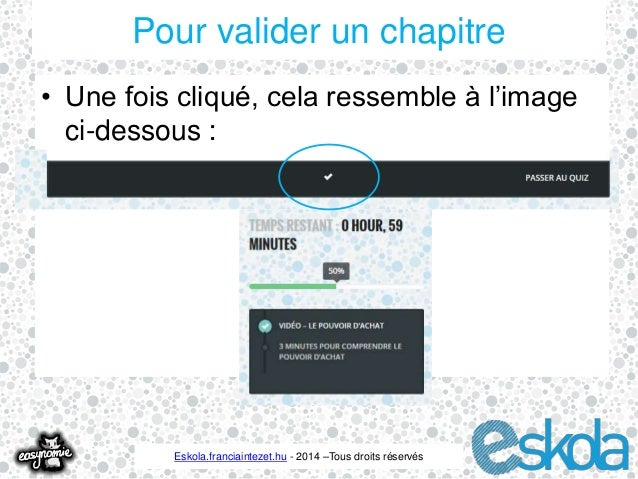 Pour valider un chapitre  • Une fois cliqué, cela ressemble à l'image  ci-dessous :  Eskola.franciaintezet.hu - 2014 –Tous...