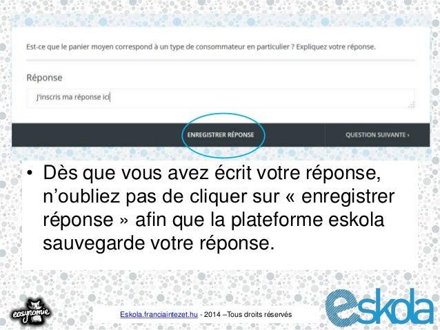 • Dès que vous avez écrit votre réponse,  n'oubliez pas de cliquer sur « enregistrer  réponse » afin que la plateforme esk...