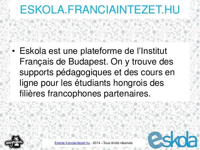 ESKOLA.FRANCIAINTEZET.HU  • Eskola est une plateforme de l'Institut  Français de Budapest. On y trouve des  supports pédag...