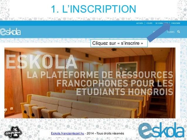 1. L'INSCRIPTION  Cliquez sur « s'inscrire »  Eskola.franciaintezet.hu - 2014 –Tous droits réservés