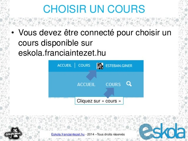CHOISIR UN COURS  • Vous devez être connecté pour choisir un  cours disponible sur  eskola.franciaintezet.hu  Cliquez sur ...