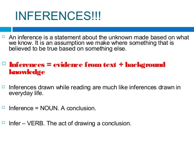 INFERENCES!!!  An inference is a statement about the unknown made based on what we know. It is an assumption we make wher...
