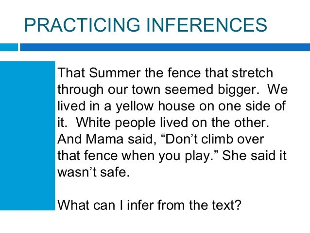 PRACTICING INFERENCES That Summer the fence that stretch through our town seemed bigger. We lived in a yellow house on one...