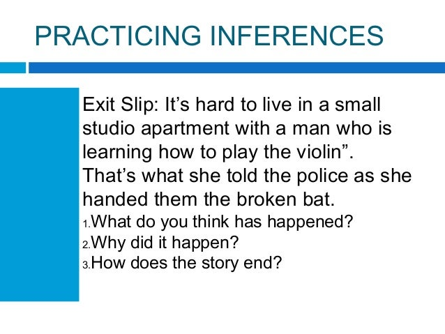 PRACTICING INFERENCES Exit Slip: It's hard to live in a small studio apartment with a man who is learning how to play the ...