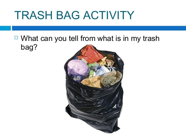 TRASH BAG ACTIVITY  What can you tell from what is in my trash bag?