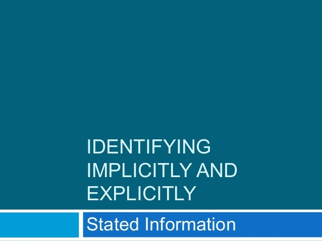 IDENTIFYING IMPLICITLY AND EXPLICITLY Stated Information