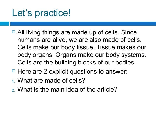 Let's practice!  All living things are made up of cells. Since humans are alive, we are also made of cells. Cells make ou...