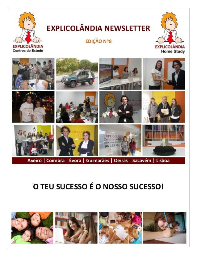 EXPLICOLÂNDIA NEWSLETTER EDIÇÃO Nº8  Aveiro   Coimbra   Évora   Guimarães   Oeiras   Sacavém   Lisboa  O TEU SUCESSO É O N...