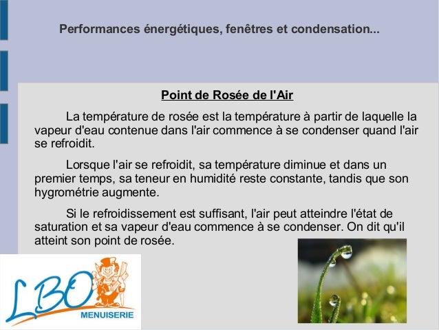 Performances énergétiques, fenêtres et condensation...  Point de Rosée de l'Air  La température de rosée est la températur...