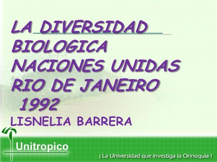 LA DIVERSIDAD BIOLOGICA NACIONES UNIDAS RIO DE JANEIRO  1992 LISNELIA BARRERA