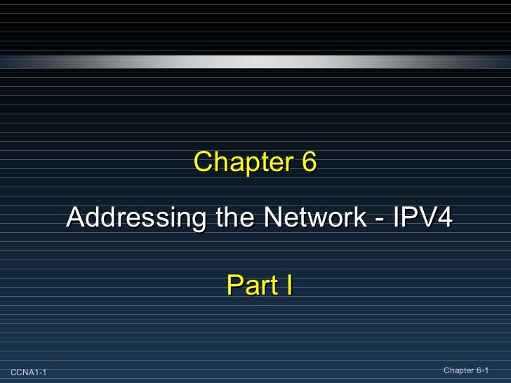 Chapter 6 Addressing the Network - IPV4 Part I
