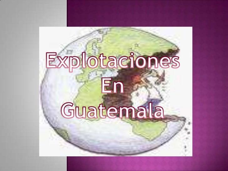 Explotaciones <br />En <br />Guatemala<br />