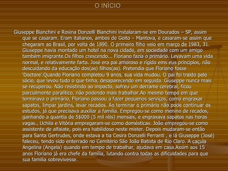 O INÍCIO <ul><li>Giuseppe Bianchini e Rosina Donzelli Bianchini instalaram-se em Dourados – SP, assim que se casaram. Eram...