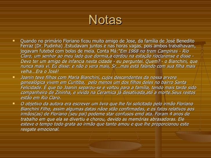 Notas <ul><li>Quando no primário Floriano ficou muito amigo de Jose, da família de José Benedito Ferraz (Dr. Pudinha) .Est...