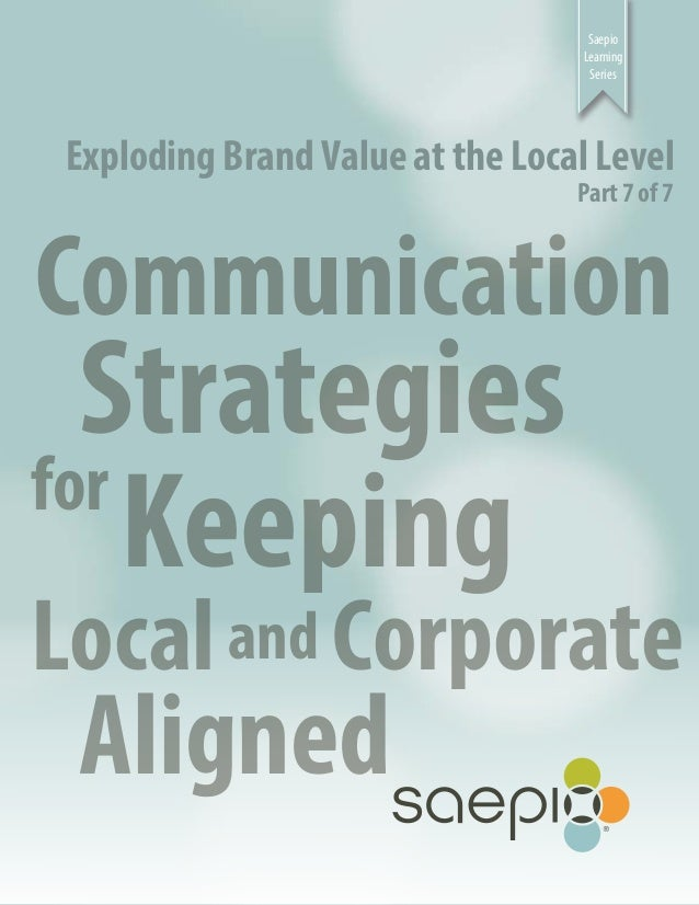 Saepio Learning Series  Exploding Brand Value at the Local Level Part 7 of 7  Communication  Strategies for Keeping  Local...