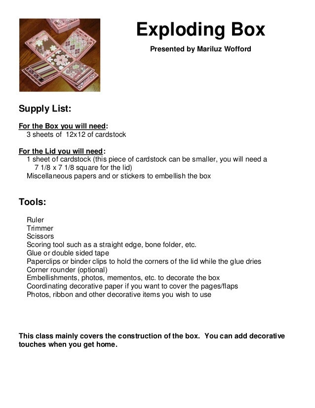 Exploding Box Presented by Mariluz Wofford  Supply List: For the Box you will need: 3 sheets of 12x12 of cardstock For the...