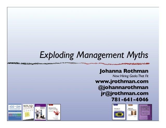 Exploding Management MythsJohanna RothmanNew: Hiring GeeksThat Fitwww.jrothman.com@johannarothmanjr@jrothman.com781-641-4046