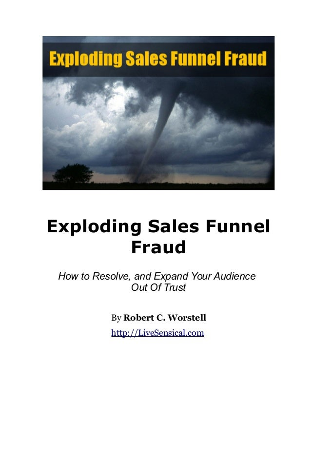 Exploding Sales Funnel Fraud How to Resolve, and Expand Your Audience Out Of Trust By Robert C. Worstell http://LiveSensic...