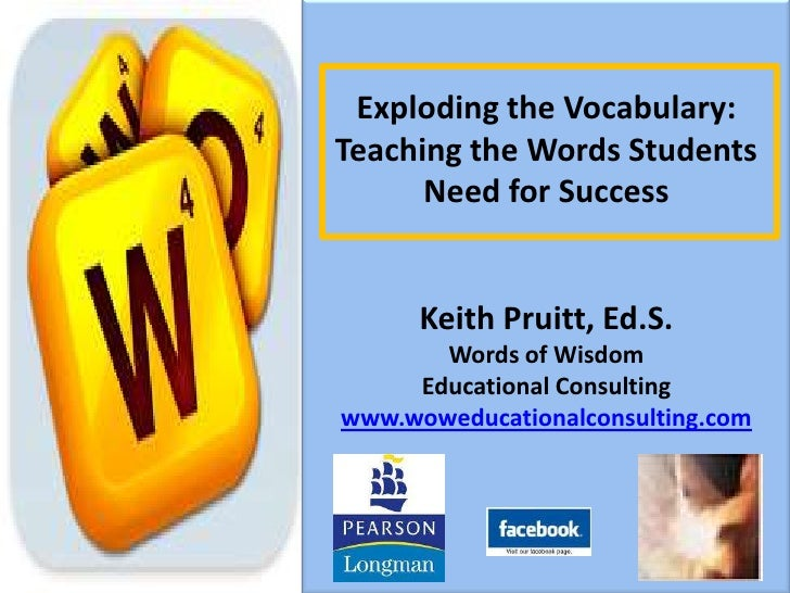 Exploding the Vocabulary: Teaching the Words Students Need for Success<br />Keith Pruitt, Ed.S.<br />Words of Wisdom<br />...
