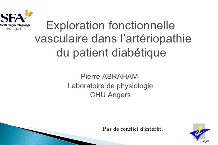 <ul><li>Exploration fonctionnelle vasculaire dans l'artériopathie du patient diabétique   </li></ul><ul><li>Pierre ABRAHAM...