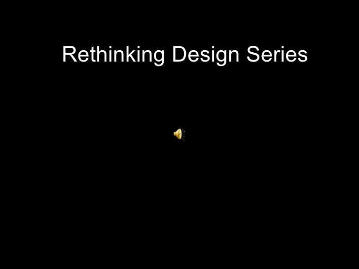 Rethinking Design Series