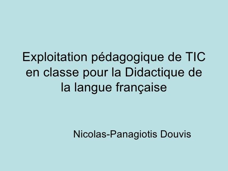 Exploitation pédagogique de TIC en classe pour la Didactique de la langue française Nicolas-Panagiotis Douvis