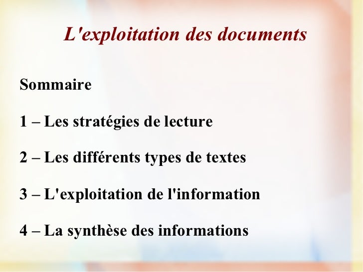 L'exploitation des documents Sommaire 1 – Les stratégies de lecture 2 – Les différents types de textes 3 – L'exploitation ...