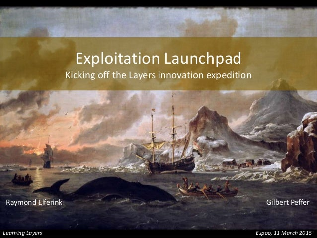 Exploitation Launchpad Kicking off the Layers innovation expedition Raymond Elferink Gilbert Peffer Espoo, 11 March 2015Le...