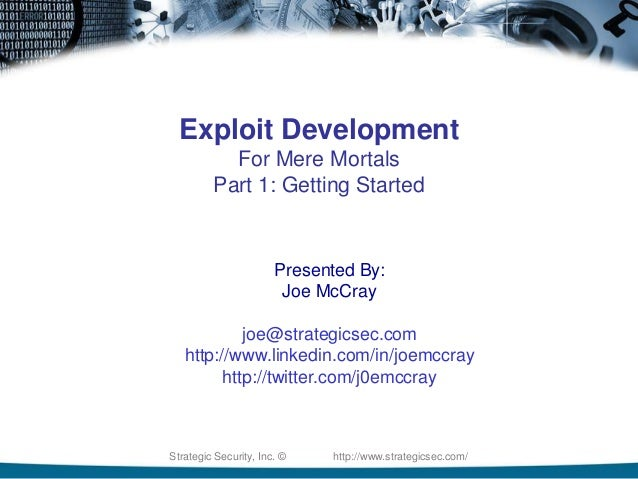 Strategic Security, Inc. © http://www.strategicsec.com/ Exploit Development For Mere Mortals Part 1: Getting Started Prese...