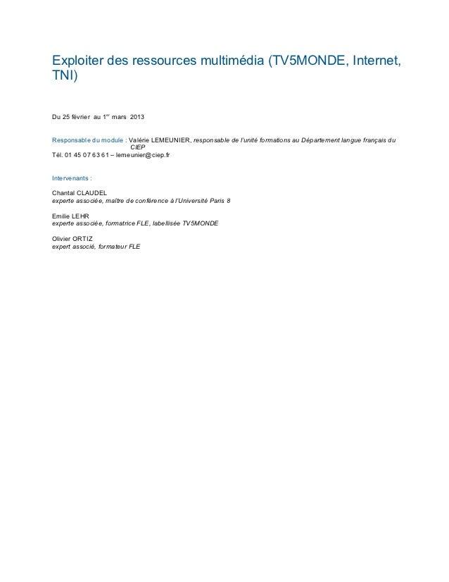 Exploiter des ressources multimédia (TV5MONDE, Internet,TNI)Du 25 février au 1er mars 2013Responsable du module : Valérie ...