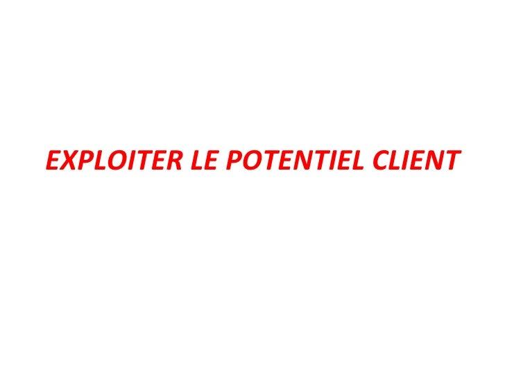 EXPLOITER LE POTENTIEL CLIENT