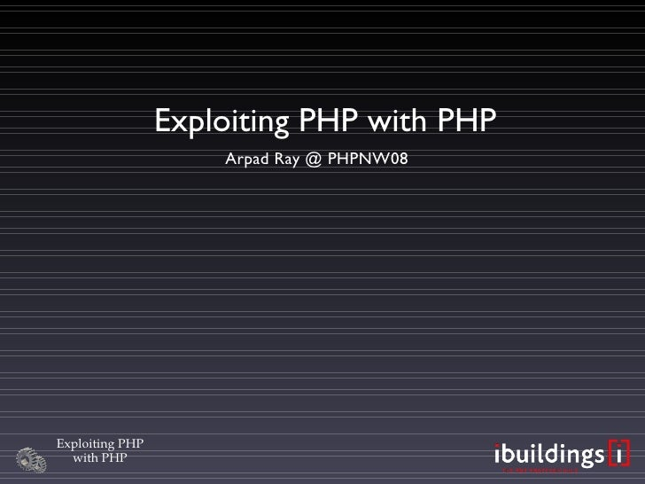 Exploiting PHP with PHP Arpad Ray @ PHPNW08