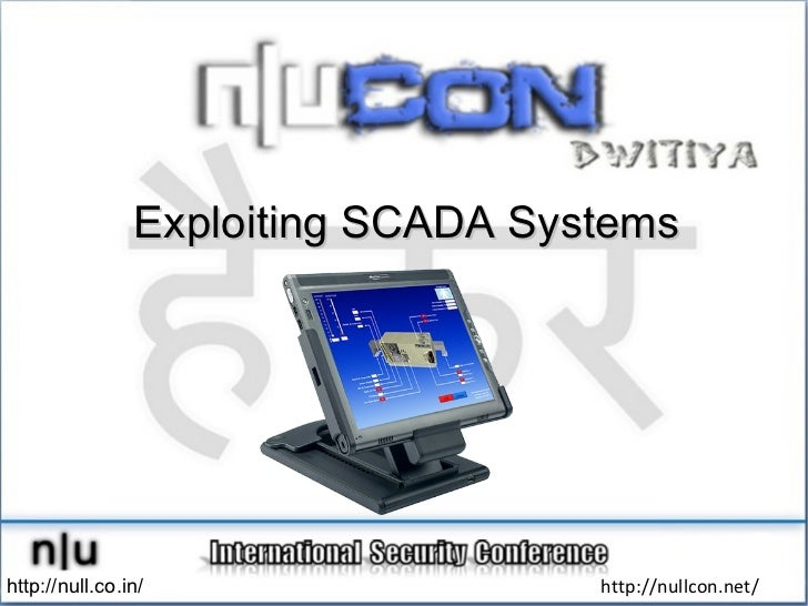 Exploiting SCADA Systems http://null.co.in/ http://nullcon.net/