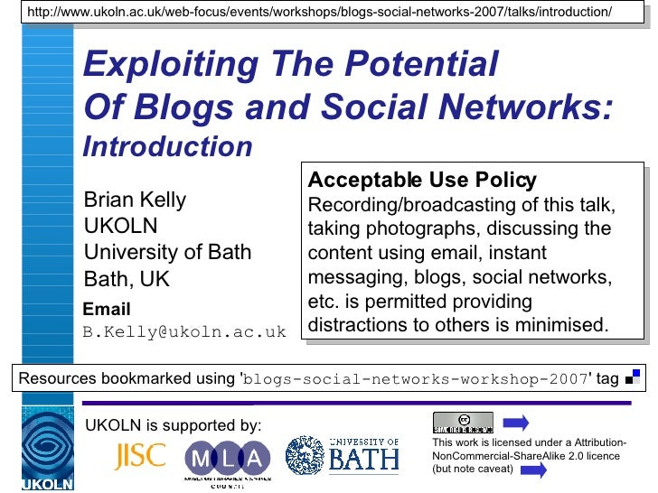 Exploiting The Potential  Of Blogs and Social Networks:  Introduction Brian Kelly UKOLN University of Bath Bath, UK Email ...