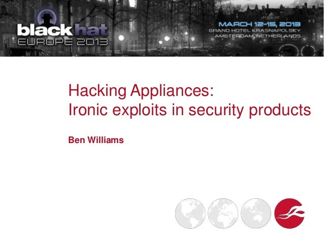 Hacking Appliances:Ironic exploits in security productsBen Williams9:10 AM