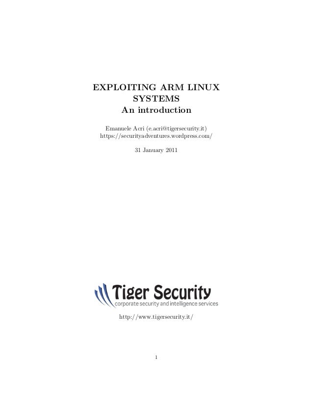EXPLOITING ARM LINUX      SYSTEMS    An introduction   Emanuele Acri (e.acri@tigersecurity.it) https://securityadventures....