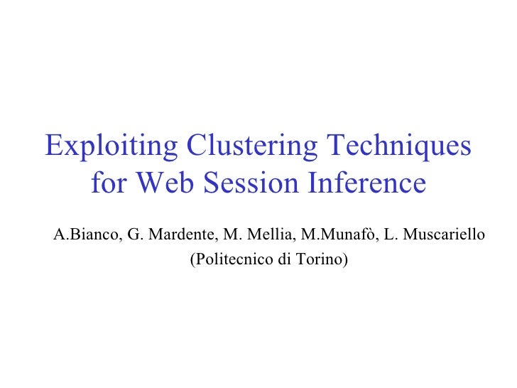 Exploiting Clustering Techniques for Web Session Inference A.Bianco, G. Mardente, M. Mellia, M.Munafò, L. Muscariello (Pol...