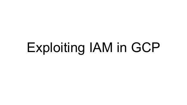 Exploiting IAM in GCP