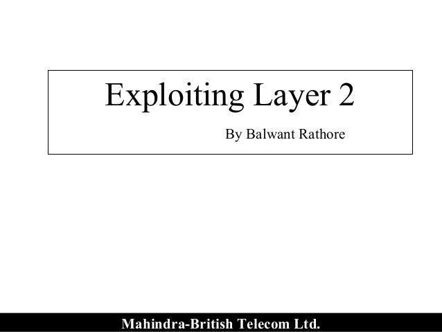 Exploiting Layer 2                By Balwant Rathore Mahindra-British Telecom Ltd.