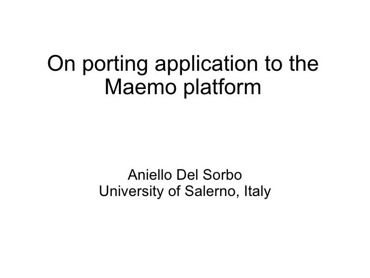 On porting application to the Maemo platform Aniello Del Sorbo University of Salerno, Italy