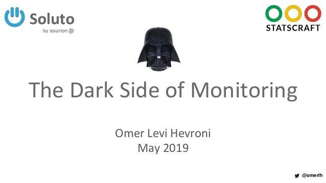 @omerlh The Dark Side of Monitoring Omer Levi Hevroni May 2019