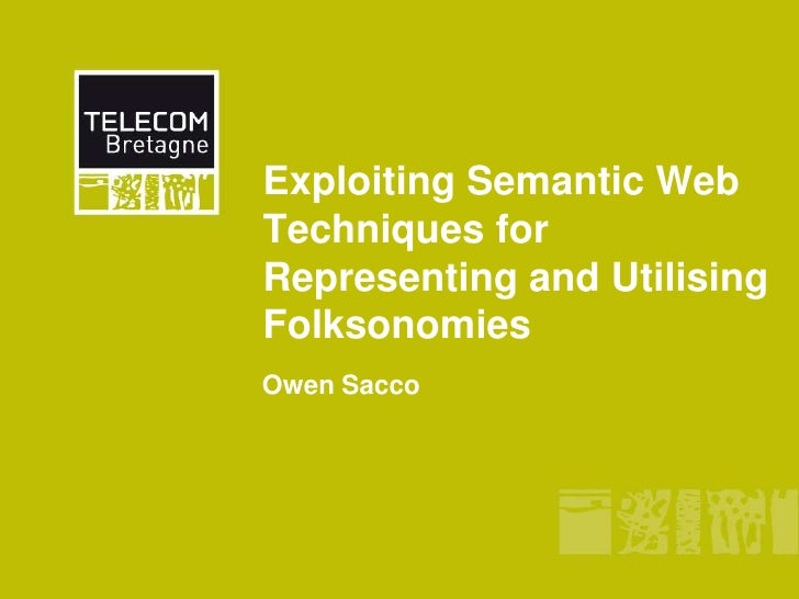 Exploiting Semantic Web Techniques for Representing and Utilising Folksonomies<br />Owen Sacco<br />