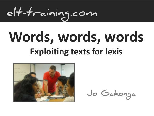 Words, words, words Exploiting texts for lexis