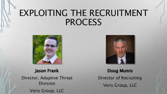 EXPLOITING THE RECRUITMENT PROCESS Jason Frank Director, Adaptive Threat Division Veris Group, LLC Doug Munro Director of ...
