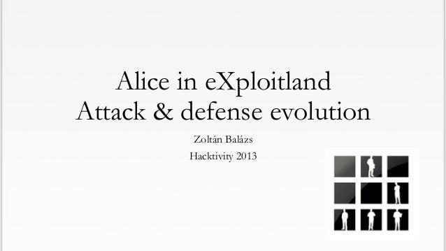 Alice in eXploitland Attack & defense evolution Zoltán Balázs Hacktivity 2013